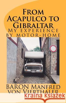 From Acapulco to Gibraltar: My Experience by Motor-Home Baron Manfred Vo 9781463678593