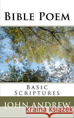 Bible Poem: Basic Scriptures John R. Andrew 9781463678609