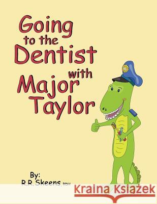 Going to the Dentist with Major Taylor R. R. Skeens 9781463683016