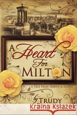 A Heart for Milton: A Tale from North and South Trudy Brasure 9781463683436