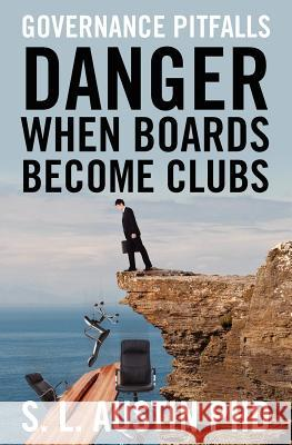 Danger When Boards Become Clubs S. L. Austi 9781463711696