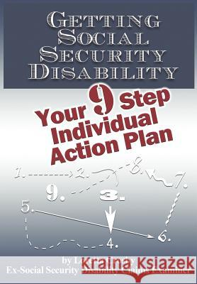Getting Social Security Disability: Your 9 Step Individual Action Plan Loretta Crosby 9781463713393