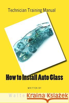 How to Install Auto Glass Walter R. Mills 9781463733643