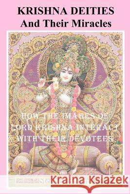 Krishna Deities and Their Miracles: How the Images of Lord Krishna Interact with Their Devotees Stephen Knapp 9781463734299