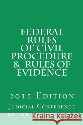 Federal Rules of Civil Procedure and Rules of Evidence: 2011 Edition Judicial Conference of the United States Gregory Lois 9781463735500