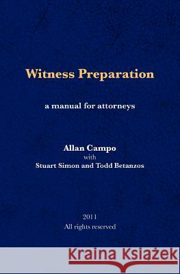Witness Preparation: A Manual for Attorneys Allan Campo Stuart Simon Todd Betanzos 9781463741662