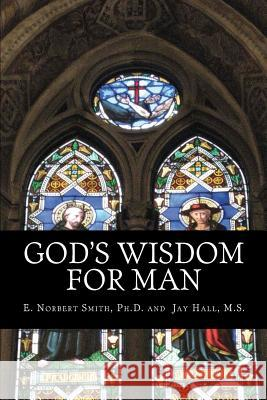 God's Wisdom for Man E. Norbert Smit Jay Hal 9781463754341