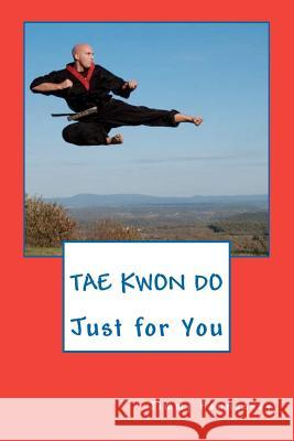 Tae Kwon Do Just for You Jimmy Hennessey 9781463780463