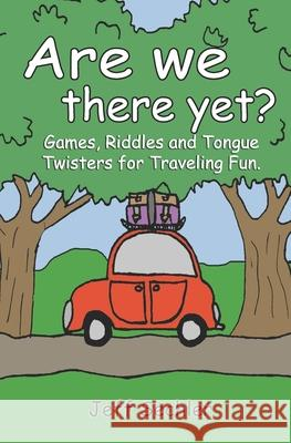 Are We There Yet?: Games, Riddles and Tongue Twisters for Hours of Traveling Fun! Jeff Sechler 9781463785444
