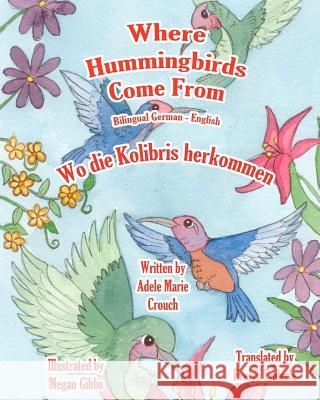 Where Hummingbirds Come from Bilingual German English Adele Marie Crouch Megan Gibbs Evelyn Enderle 9781463798260 Createspace
