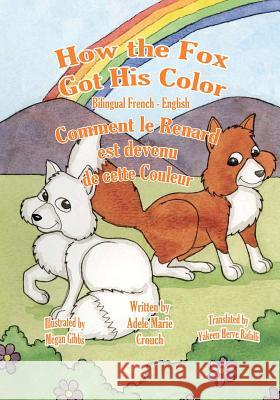 How the Fox Got His Color Bilingual French English Adele Marie Crouch Megan Gibbs Yakeen Herve Rafalli 9781463798390 Createspace