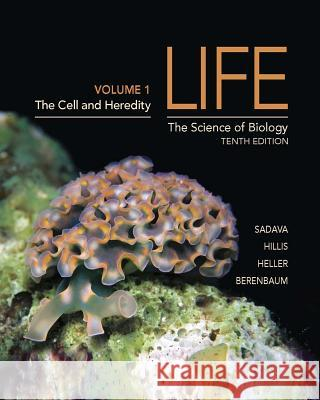 Life: The Science of Biology, Volume 1: The Cell and Heredity David Sadava 9781464141225