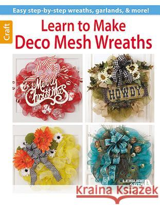 Learn to Make Deco Mesh Wreaths Leisure Arts 9781464711817