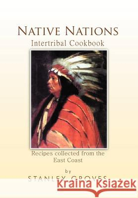Native Nations Cookbook : East Coast Stanley Groves 9781465349057