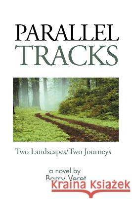 Parallel Tracks: Two Landscapes/Two Journeys Barry Veret 9781465352538