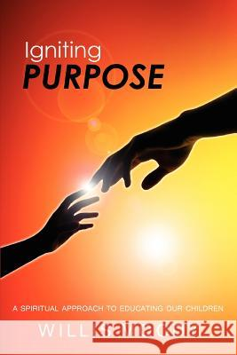Igniting Purpose: A Spiritual Approach to Spirituality Education Willis Moody 9781465364203