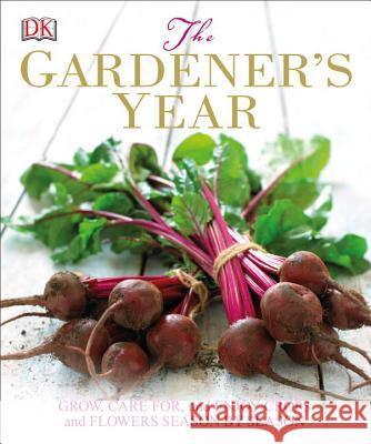 The Gardener's Year: Grow, Care For, and Enjoy Crops and Flowers Season by Season Dk 9781465424570 DK Publishing (Dorling Kindersley)