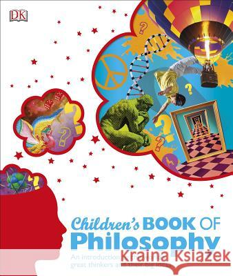 Children's Book of Philosophy: An Introduction to the World's Great Thinkers and Their Big Ideas  9781465429230