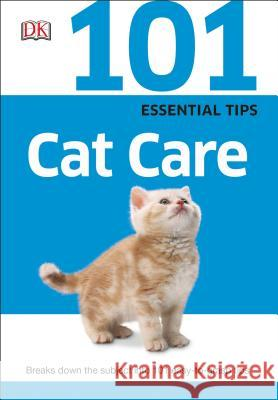 101 Essential Tips: Cat Care: Breaks Down the Subject Into 101 Easy-To-Grasp Tips Andrew Edney David Taylor 9781465429995