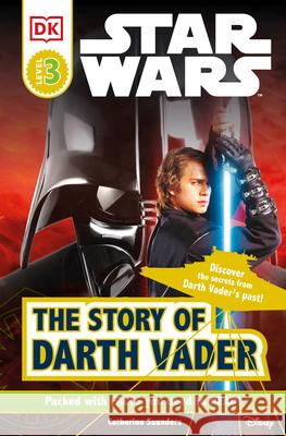 DK Readers L3: Star Wars: The Story of Darth Vader: Discover the Secrets from Darth Vader's Past! Catherine Saunders 9781465433923