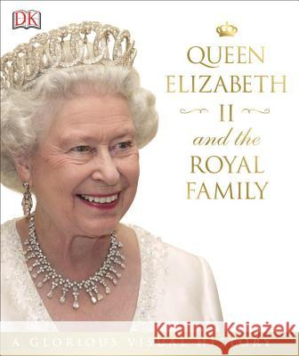 Queen Elizabeth II and the Royal Family: A Glorious Illustrated History Dk 9781465438003 DK Publishing (Dorling Kindersley)