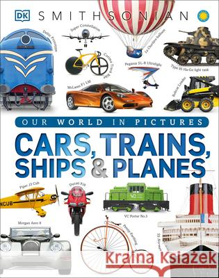 Cars, Trains, Ships, and Planes: A Visual Encyclopedia of Every Vehicle Dk 9781465438058 DK Publishing (Dorling Kindersley)