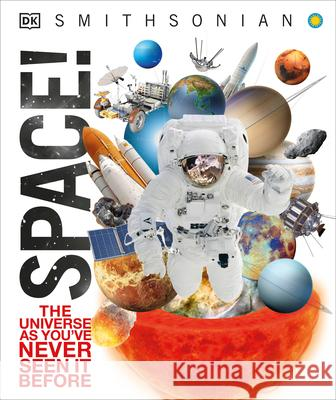 Space!: The Universe as You've Never Seen It Before Dk 9781465438065