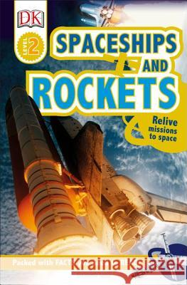 DK Readers L2: Spaceships and Rockets: Relive Missions to Space DK 9781465445117