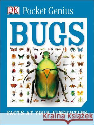 Pocket Genius: Bugs: Facts at Your Fingertips DK 9781465445605