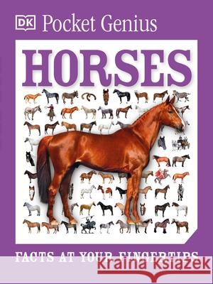Pocket Genius: Horses: Facts at Your Fingertips DK 9781465445872