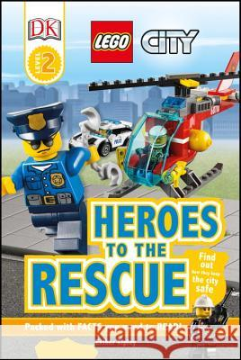 DK Readers L2: Lego City: Heroes to the Rescue: Find Out How They Keep the City Safe Beth Davies 9781465451897