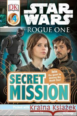 DK Readers L4: Star Wars: Rogue One: Secret Mission: Join the Quest to Destroy the Death Star! DK 9781465452641