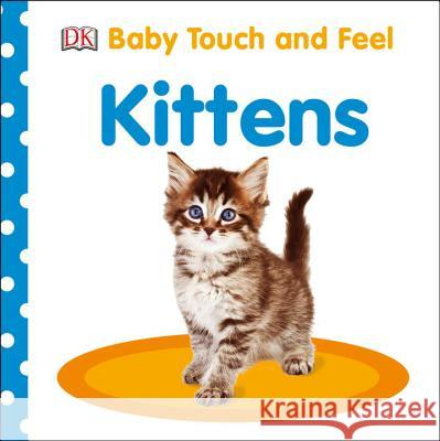 Baby Touch and Feel: Kittens DK 9781465456229