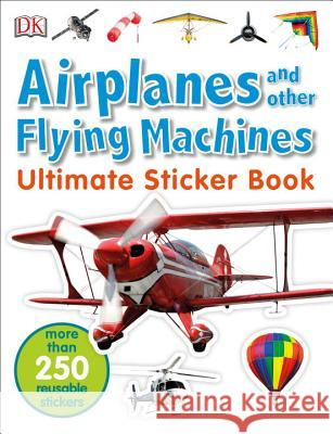 Ultimate Sticker Book: Airplanes and Other Flying Machines DK 9781465456953