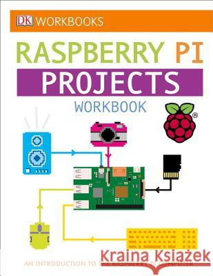 DK Workbooks: Raspberry Pi Projects: An Introduction to the Raspberry Pi Computer DK 9781465457035
