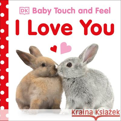 Baby Touch and Feel I Love You DK 9781465457639