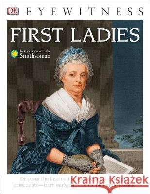 DK Eyewitness Books: First Ladies DK 9781465458513 DK Publishing (Dorling Kindersley)