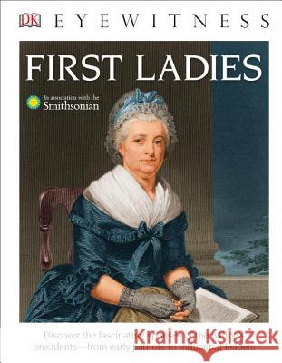 DK Eyewitness Books: First Ladies (Library Edition) DK 9781465458520 DK Publishing (Dorling Kindersley)