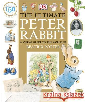 The Ultimate Peter Rabbit DK 9781465459763 DK Publishing (Dorling Kindersley)