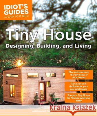 Tiny House Designing, Building, & Living Andrew Morrison Gabriella Morrison 9781465462701