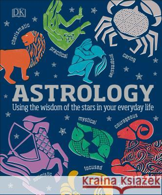 Astrology: Using the Wisdom of the Stars in Your Everyday Life DK 9781465464132