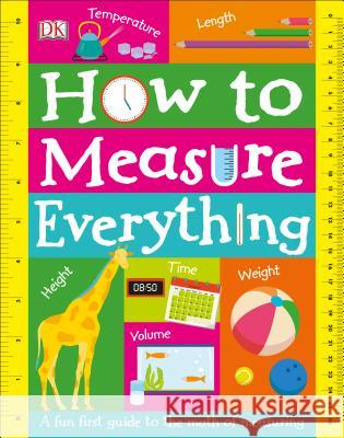 How to Measure Everything DK 9781465470300