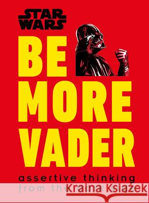Star Wars Be More Vader: Assertive Thinking from the Dark Side DK 9781465477361