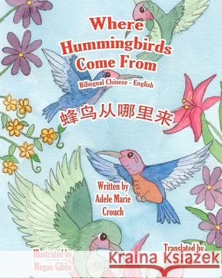 Where Hummingbirds Come from Bilingual Chinese English Adele Marie Crouch Megan Gibbs Bin Hu 9781466201774 Createspace