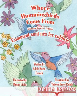 Where Hummingbirds Come from Bilingual French English Adele Marie Crouch Megan Gibbs Yakeen Herve Rafalli 9781466201989 Createspace