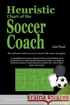 Heuristic Chart of the Soccer Coach: You Will Never Look at a Soccer Coach in the Same Way Again. Luis Peaz 9781466204928