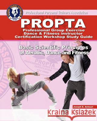 Professional Group Exercise / Dance & Fitness Instructor Certification Workshop Study Guide MR Joseph E. Antouri 9781466236912