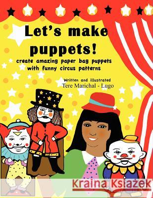 Let's Make Puppets!: Create Amazing Bag Puppets with Funny Patterns Tere Marichal-Lugo 9781466272927