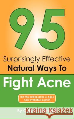 95 Surprisingly Effective Natural Ways to Fight Acne Calvert Gamwell Amber Henry 9781466299092