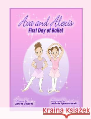 Ava and Alexis - First Day of Ballet Annette Oquendo Michelle Figueroa-Hewitt 9781466301528